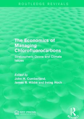 The Economics of Managing Chlorofluorocarbons: Stratospheric Ozone and Climate Issues - Routledge Revivals (Hardback)