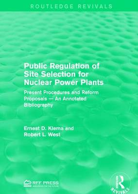 Public Regulation of Site Selection for Nuclear Power Plants: Present Procedures and Reform Proposals - An Annotated Bibliography - Routledge Revivals (Hardback)
