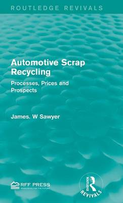 Automotive Scrap Recycling: Processes, Prices and Prospects - Routledge Revivals (Hardback)