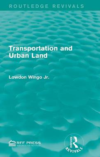 Transportation and Urban Land - Routledge Revivals (Hardback)