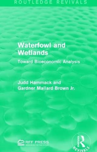 Waterfowl and Wetlands: Toward Bioeconomic Analysis (Paperback)