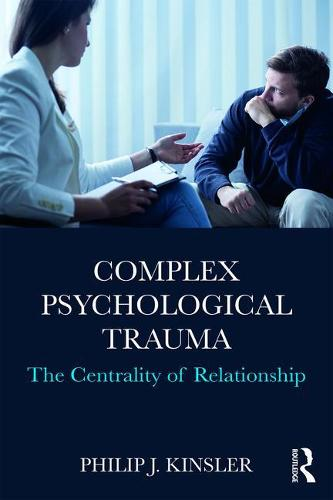Complex Psychological Trauma: The Centrality of Relationship (Paperback)