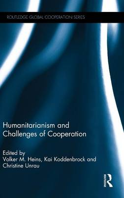 Humanitarianism and Challenges of Cooperation - Routledge Global Cooperation Series (Hardback)