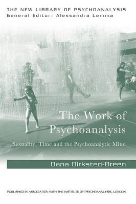 The Work of Psychoanalysis: Sexuality, Time and the Psychoanalytic Mind - New Library of Psychoanalysis (Paperback)