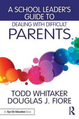 A School Leader's Guide to Dealing with Difficult Parents (Paperback)