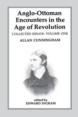 Anglo-Ottoman Encounters in the Age of Revolution: The Collected Essays of Allan Cunningham, Volume 1 (Paperback)