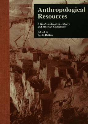 Anthropological Resources: A Guide to Archival, Library, and Museum Collections - Sociology/Psychology/Reference (Paperback)