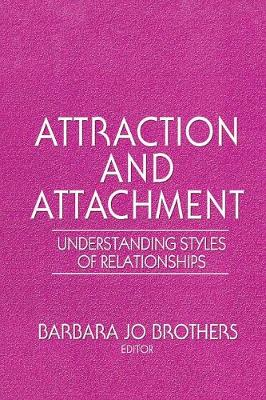 Attraction and Attachment: Understanding Styles of Relationships (Paperback)