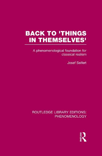 Back to 'Things in Themselves': A Phenomenological Foundation for Classical Realism - Routledge Library Editions: Phenomenology (Paperback)
