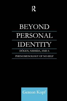 Beyond Personal Identity: Dogen, Nishida, and a Phenomenology of No-Self - Routledge Studies in Asian Religion (Paperback)