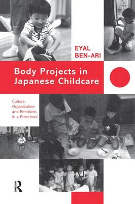 Body Projects in Japanese Childcare: Culture, Organization and Emotions in a Preschool (Paperback)