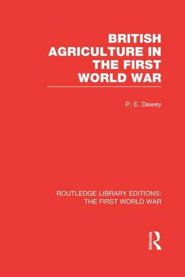 British Agriculture in the First World War - Routledge Library Editions: The First World War (Paperback)