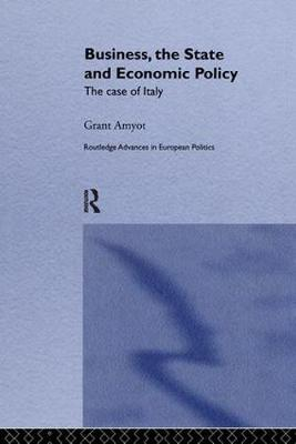 Business, The State and Economic Policy: The Case of Italy - Routledge Advances in European Politics (Paperback)