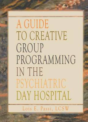 A Guide to Creative Group Programming in the Psychiatric Day Hospital (Paperback)