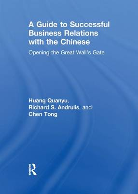 A Guide to Successful Business Relations With the Chinese: Opening the Great Wall's Gate (Paperback)