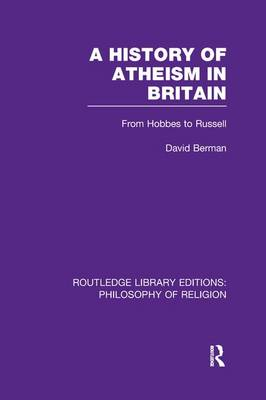 A History of Atheism in Britain: From Hobbes to Russell - Routledge Library Editions: Philosophy of Religion (Paperback)