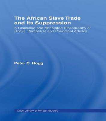 The African Slave Trade and Its Suppression: A Classified and Annotated Bibliography of Books, Pamphlets and Periodical (Paperback)
