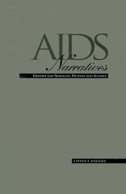 AIDS Narratives: Gender and Sexuality, Fiction and Science - Gender and Genre in Literature (Paperback)