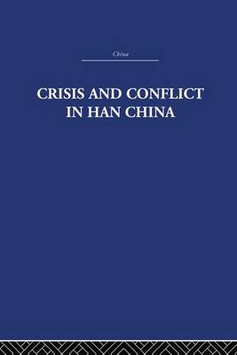Crisis and Conflict in Han China (Paperback)