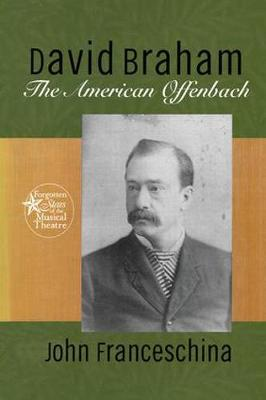 David Braham: The American Offenbach - Forgotten Stars of the Musical Theatre (Paperback)