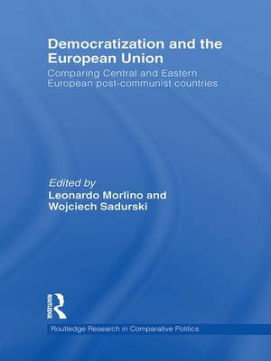 Democratization and the European Union: Comparing Central and Eastern European Post-Communist Countries - Routledge Research in Comparative Politics (Paperback)