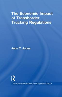 The Economic Impact of Transborder Trucking Regulations - Transnational Business and Corporate Culture (Paperback)