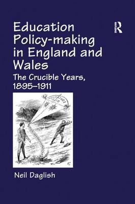 Education Policy Making in England and Wales: The Crucible Years, 1895-1911 (Paperback)