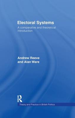 Electoral Systems: A Theoretical and Comparative Introduction - Theory and Practice in British Politics (Paperback)