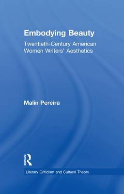 Embodying Beauty: Twentieth-Century American Women Writers' Aesthetics - Literary Criticism and Cultural Theory (Paperback)