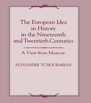 The European Idea in History in the Nineteenth and Twentieth Centuries: A View From Moscow (Paperback)