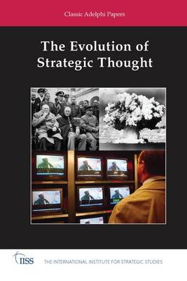 The Evolution of Strategic Thought: Classic Adelphi Papers - Adelphi series (Paperback)