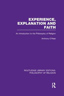 Experience, Explanation and Faith: An Introduction to the Philosophy of Religion - Routledge Library Editions: Philosophy of Religion (Paperback)