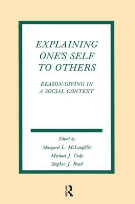 Explaining One's Self To Others: Reason-giving in A Social Context - Routledge Communication Series (Paperback)