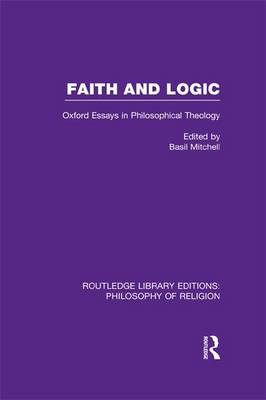 Faith and Logic: Oxford Essays in Philosophical Theology - Routledge Library Editions: Philosophy of Religion (Paperback)