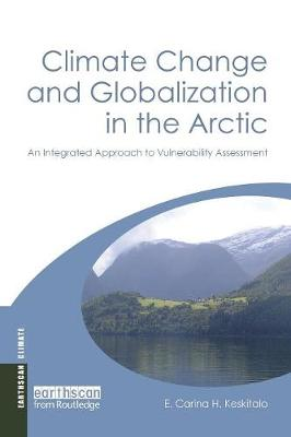 Climate Change and Globalization in the Arctic: An Integrated Approach to Vulnerability Assessment - Earthscan Climate (Paperback)