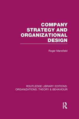 Company Strategy and Organizational Design - Routledge Library Editions: Organizations (Paperback)