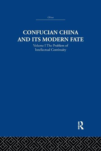Confucian China and its Modern Fate: Volume One: The Problem of Intellectual Continuity (Paperback)