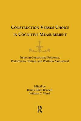 Construction Versus Choice in Cognitive Measurement: Issues in Constructed Response, Performance Testing, and Portfolio Assessment (Paperback)