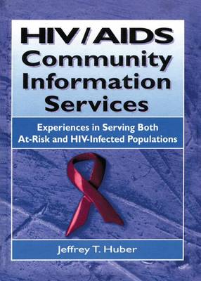 HIV/AIDS Community Information Services: Experiences in Serving Both At-Risk and HIV-Infected Populations (Paperback)
