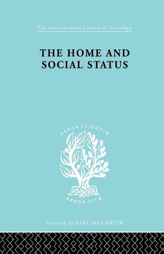 Home & Social Status - International Library of Sociology (Paperback)