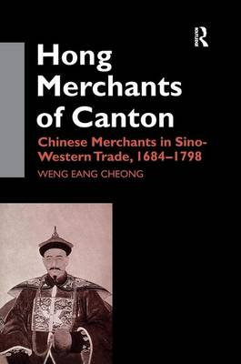 The Hong Merchants of Canton: Chinese Merchants in Sino-Western Trade, 1684-1798 (Paperback)