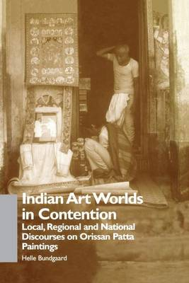 Indian Art Worlds in Contention: Local, Regional and National Discourses on Orissan Patta Paintings (Paperback)