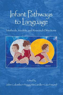 Infant Pathways to Language: Methods, Models, and Research Directions (Paperback)