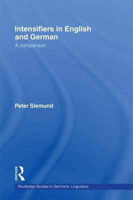Intensifiers in English and German: A Comparison - Routledge Studies in Germanic Linguistics (Paperback)