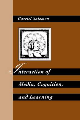 Interaction of Media, Cognition, and Learning: An Exploration of How Symbolic Forms Cultivate Mental Skills and Affect Knowledge Acquisition (Paperback)