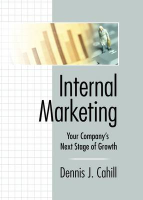 Internal Marketing: Your Company's Next Stage of Growth (Paperback)