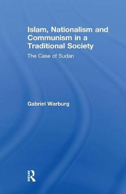 Islam, Nationalism and Communism in a Traditional Society: The Case of Sudan (Paperback)