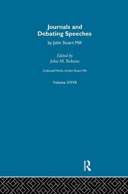 Collected Works of John Stuart Mill: XXVII. Journals and Debating Speeches Vol B - Collected Works of John Stuart Mill (Paperback)