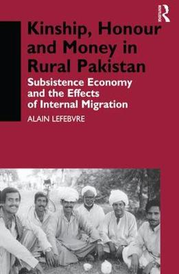 Kinship, Honour and Money in Rural Pakistan: Subsistence Economy and the Effects of International Migration (Paperback)