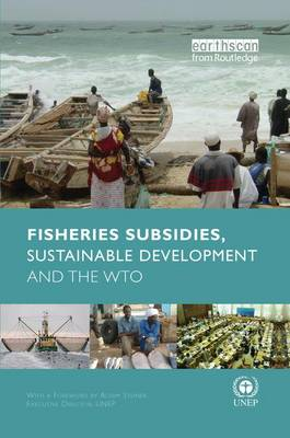 Fisheries Subsidies, Sustainable Development and the WTO (Paperback)